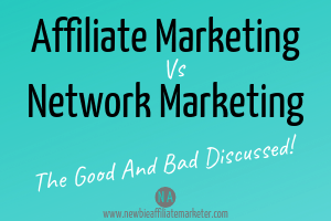 Affiliate Marketing verses Network Marketing